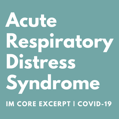 Acute Respiratory Distress Syndrome IM Core Excerpt for Covid-19
